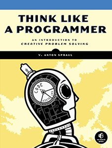 Think Like a Programmer: An Introduction to Creative Problem Solving (Paperback)-cover