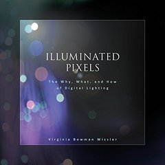 Illuminated Pixels: The Why, What, and How of Digital Lighting (Paperback)
