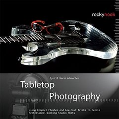 Tabletop Photography: Using Compact Flashes and Low-Cost Tricks to Create Professional-Looking Studio Shots (Hardcover)-cover