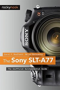 The Sony SLT-A77: The Unofficial Quintessential Guide (Paperback)-cover