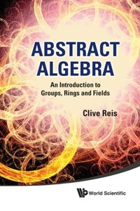 Abstract Algebra: An Introduction to Groups, Rings and Fields (Paperback)-cover