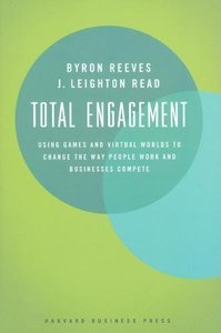 Total Engagement: Using Games and Virtual Worlds to Change the Way People Work and Businesses Compete (Hardcover)-cover