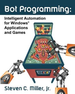 Bot Programming: Intelligent Automation For Windows Applications And Games (Paperback)-cover