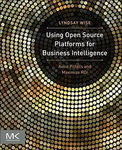 Using Open Source Platforms for Business Intelligence: Avoid Pitfalls and Maximize ROI (Paperback)-cover