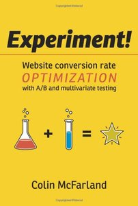 Experiment!: Website conversion rate optimization with A/B and multivariate testing (Paperback)