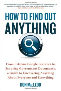How to Find Out Anything: From Extreme Google Searches to Scouring Government Documents, a Guide to Uncovering Anything About Everyone and Everything (Paperback)-cover