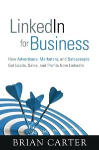 LinkedIn for Business: How Advertisers, Marketers and Salespeople Get Leads, Sales and Profits from LinkedIn (Paperback)-cover