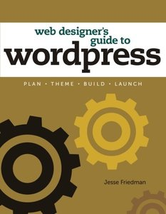 Web Designer's Guide to WordPress: Plan, Theme, Build, Launch (Paperback)