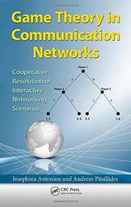 Game Theory in Communication Networks: Cooperative Resolution of Interactive Networking Scenarios (Hardcover)-cover