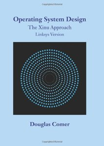 Operating System Design: The Xinu Approach, Linksys Version (Hardcover)-cover