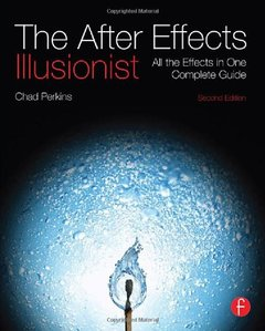 The After Effects Illusionist: All the Effects in One Complete Guide, 2/e (Paperback)-cover