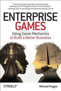 Enterprise Games: Using Game Mechanics to Build a Better Business (Paperback)