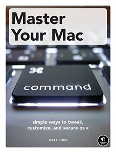 Master Your Mac: Simple Ways to Tweak, Customize, and Secure OS X (Paperback)-cover