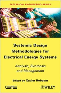 Systemic Design Methodologies for Electrical Energy Systems: Analysis, Synthesis and Management (Hardcover)