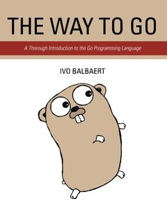 The Way To Go: A Thorough Introduction To The Go Programming Language (Paperback)