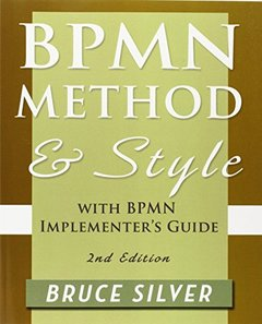 BPMN Method and Style, with BPMN Implementer's Guide: A structured approach for business process modeling and implementation using BPMN 2.0,  2/e(Paperback)