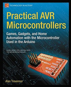 Practical AVR Microcontrollers: Games, Gadgets, and Home Automation with the Microcontroller Used in the Arduino (Paperback)
