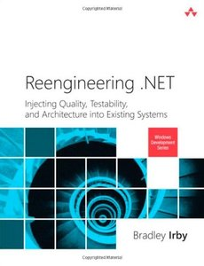 Reengineering .NET: Injecting Quality, Testability, and Architecture into Existing Systems (Paperback)-cover