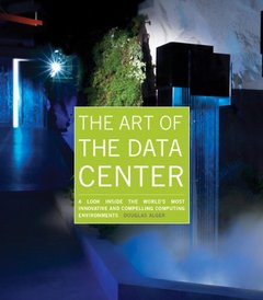 The Art of the Data Center: A Look Inside the World's Most Innovative and Compelling Computing Environments (Paperback)-cover