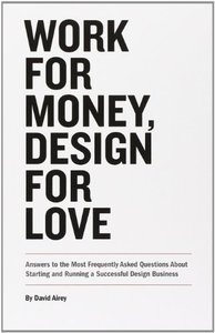 Work for Money, Design for Love: Answers to the Most Frequently Asked Questions About Starting and Running a Successful Design Business (Paperback)-cover