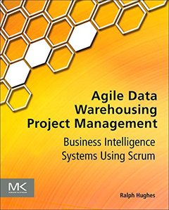 Agile Data Warehousing Project Management: Business Intelligence Systems Using Scrum (Paperback)-cover