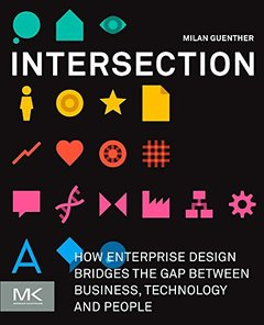 Intersection: How Enterprise Design Bridges the Gap between Business, Technology, and People (Paperback)-cover