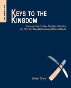 Keys to the Kingdom: Impressioning, Privilege Escalation, Bumping, and Other Key-Based Attacks Against Physical Locks (Paperback)-cover