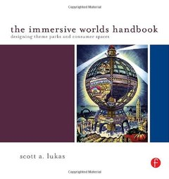 The Immersive Worlds Handbook: Designing Theme Parks and Consumer Spaces (Paperback)