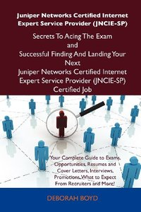 Juniper Networks Certified Internet Expert Service Provider (JNCIE-SP) Secrets To Acing The Exam and Successful Finding And Landing Your Next Juniper ... Service Provider (JNCIE-SP) Certified Job (Pap-cover