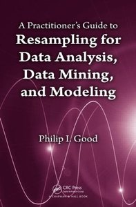 A Practitioner's Guide to Resampling for Data Analysis, Data Mining, and Modeling (Hardcover)-cover