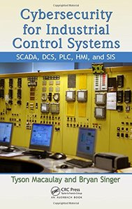 Cybersecurity for Industrial Control Systems: SCADA, DCS, PLC, HMI, and SIS (Hardcover)-cover