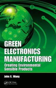 Green Electronics Manufacturing: Creating Environmental Sensible Products (Hardcover)-cover