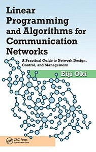 Linear Programming and Algorithms for Communication Networks: A Practical Guide to Network Design, Control, and Management (Hardcover)