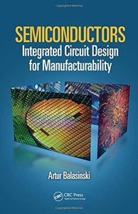 Semiconductors: Integrated Circuit Design for Manufacturability (Hardcover)-cover