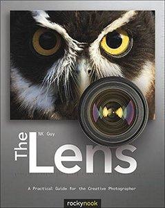 The Lens: A Practical Guide for the Creative Photographer (Paperback)