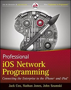 Professional iOS Network Programming: Connecting the Enterprise to the iPhone and iPad (Paperback)-cover