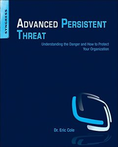 Advanced Persistent Threat: Understanding the Danger and How to Protect Your Organization (Paperback)