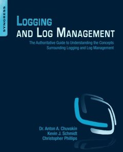 Logging and Log Management: The Authoritative Guide to Understanding the Concepts Surrounding Logging and Log Management (Paperback)-cover