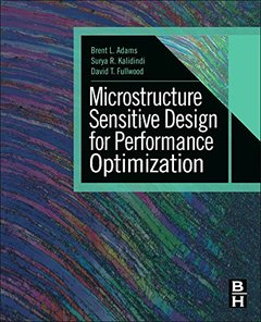 Microstructure Sensitive Design for Performance Optimization (Hardcover)