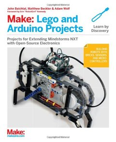 Make: LEGO and Arduino Projects: Projects for extending MINDSTORMS NXT with open-source electronics (Paperback)-cover