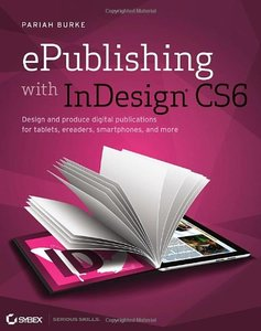 ePublishing with InDesign CS6: Design and produce digital publications for tablets, ereaders, smartphones, and more (Paperback)-cover