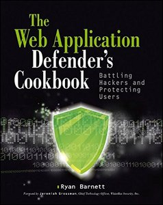 The Web Application Defender's Cookbook: Battling Hackers and Protecting Users (Paperback)