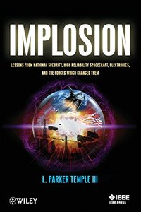 Implosion: Lessons from National Security, High Reliability Spacecraft, Electronics, and the Forces Which Changed Them (Paperback)-cover