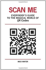 Scan Me: Everybody's Guide to the Magical World of QR Codes (Paperback)-cover