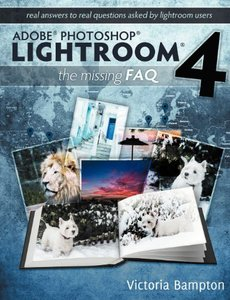 Adobe Photoshop Lightroom 4 - The Missing FAQ - Real Answers to Real Questions Asked by Lightroom Users (Paperback)-cover