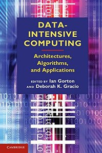 Data-Intensive Computing: Architectures, Algorithms, and Applications (Hardcover)