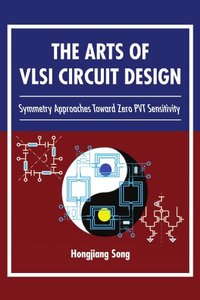 The Arts of VLSI Circuit Design: Symmetry Approaches Toward Zero PVT Sensitivity (Paperback)
