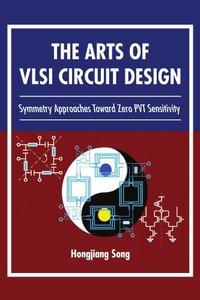 The Arts of VLSI Circuit Design: Symmetry Approaches Toward Zero PVT Sensitivity (Paperback)-cover