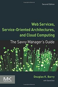 Web Services, Service-Oriented Architectures, and Cloud Computing: The Savvy Manager's Guide, 2/e (Paperback)