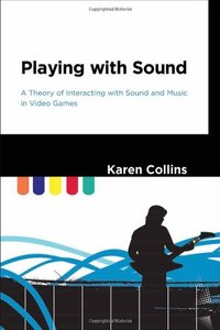 Playing with Sound: A Theory of Interacting with Sound and Music in Video Games (Hardcover)-cover